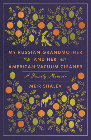 Nosh & Knowledge Summer Reading Series: My Russian Grandmother and her American Vaccum Cleaner by Meir Shalev